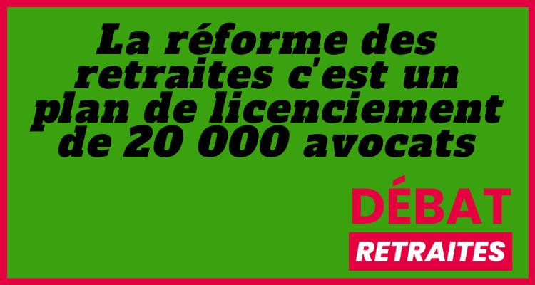 La réforme des retraites c'est un plan de licenciement de 20 000 avocats !