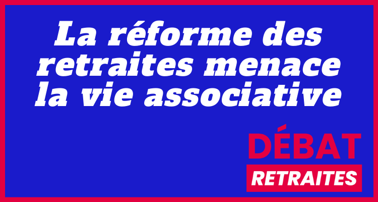 La réforme des retraites menace la vie associative !